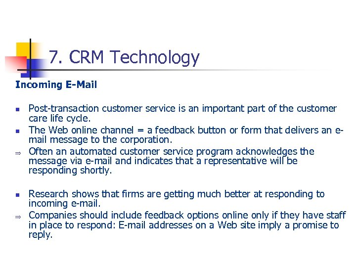 7. CRM Technology Incoming E-Mail n n Þ Post-transaction customer service is an important