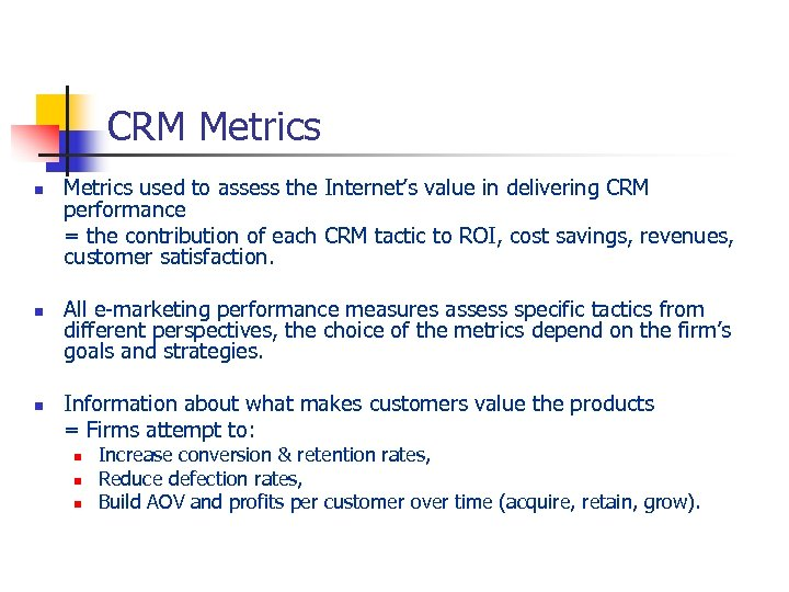 CRM Metrics n n n Metrics used to assess the Internet's value in delivering