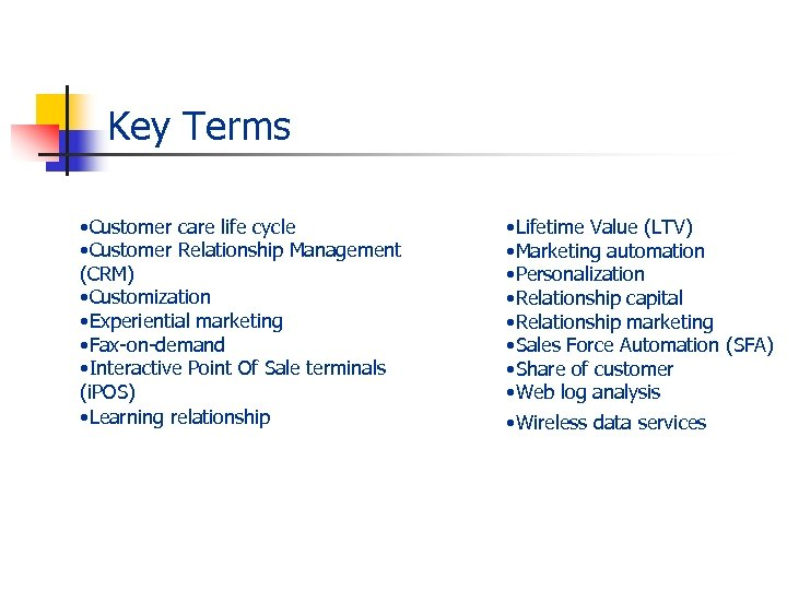 Key Terms • Customer care life cycle • Customer Relationship Management (CRM) • Customization