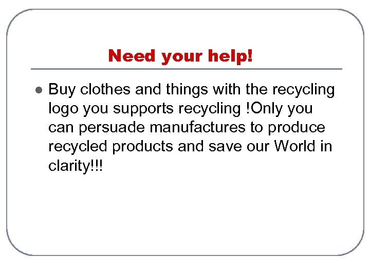 Need your help! l Buy clothes and things with the recycling logo you supports