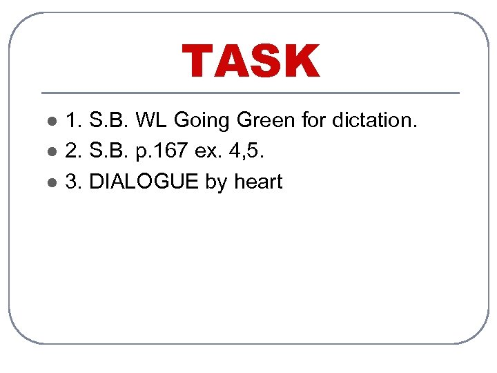 TASK l l l 1. S. B. WL Going Green for dictation. 2. S.