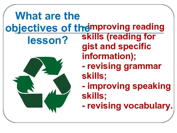 What are the - improving reading objectives of the skills (reading for lesson? gist
