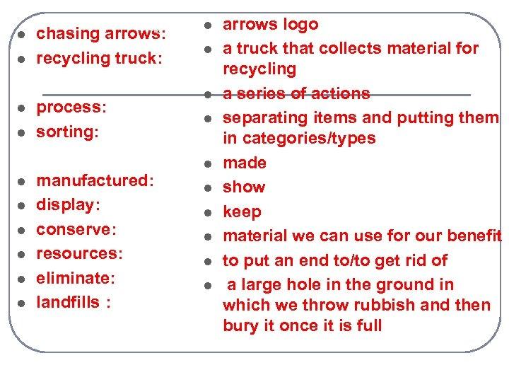 l l l l l chasing arrows: recycling truck: process: sorting: manufactured: display: conserve: