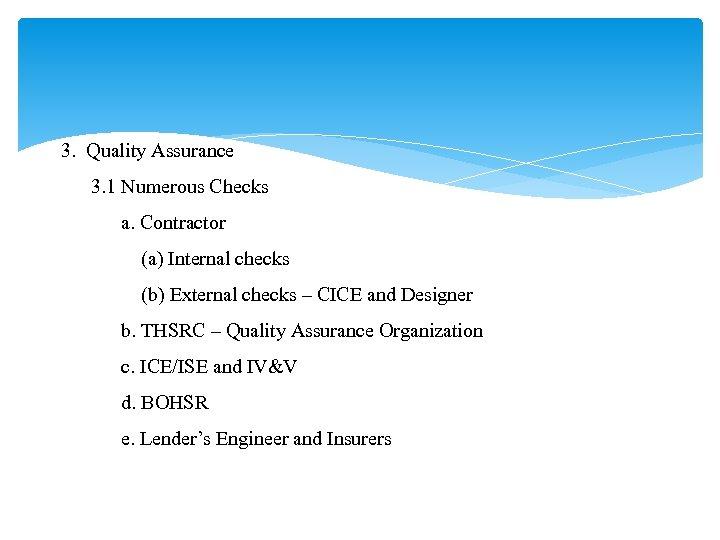 3. Quality Assurance 3. 1 Numerous Checks a. Contractor (a) Internal checks (b) External