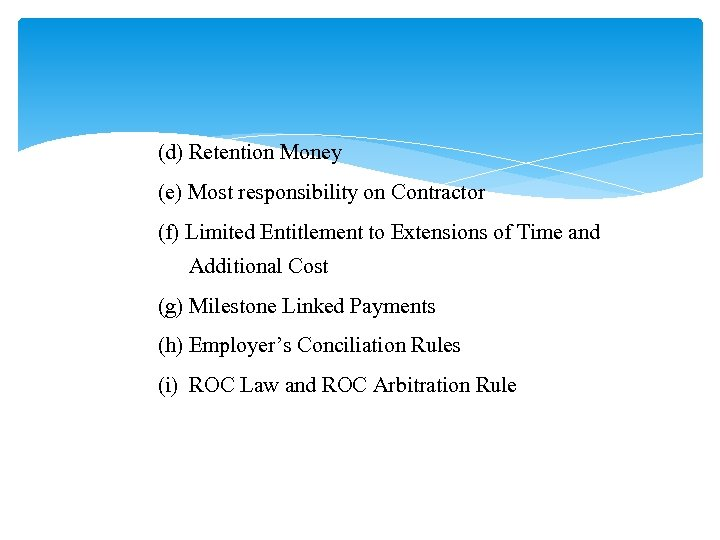 (d) Retention Money (e) Most responsibility on Contractor (f) Limited Entitlement to Extensions of