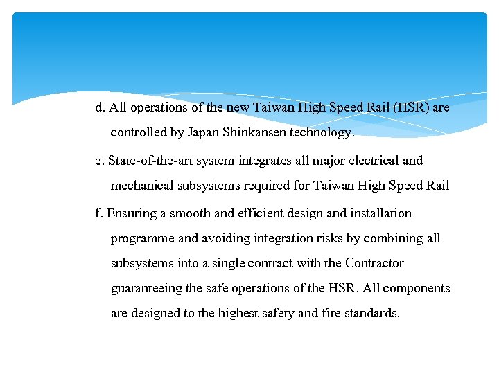 d. All operations of the new Taiwan High Speed Rail (HSR) are controlled by