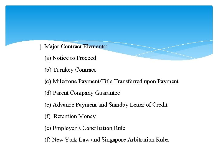 j. Major Contract Elements: (a) Notice to Proceed (b) Turnkey Contract (c) Milestone Payment/Title