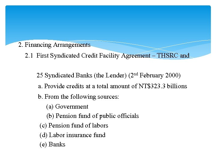2. Financing Arrangements 2. 1 First Syndicated Credit Facility Agreement – THSRC and 25
