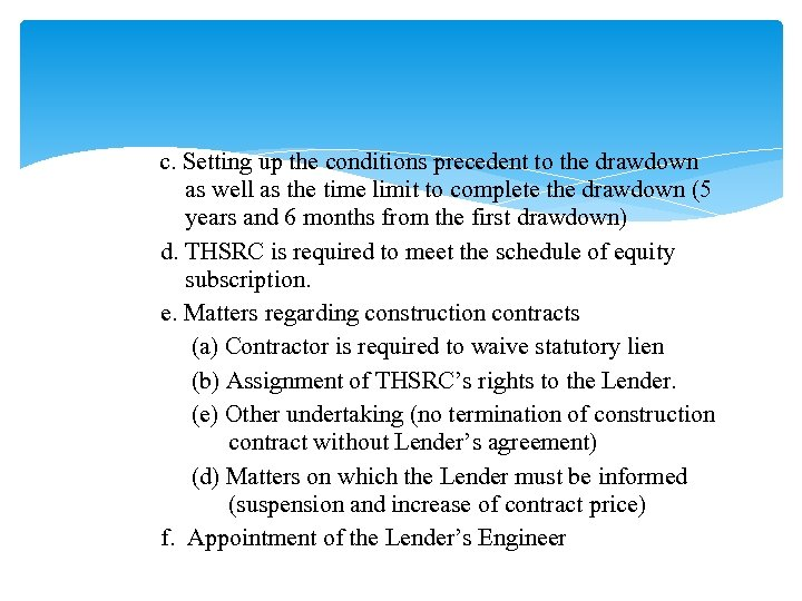 c. Setting up the conditions precedent to the drawdown as well as the time