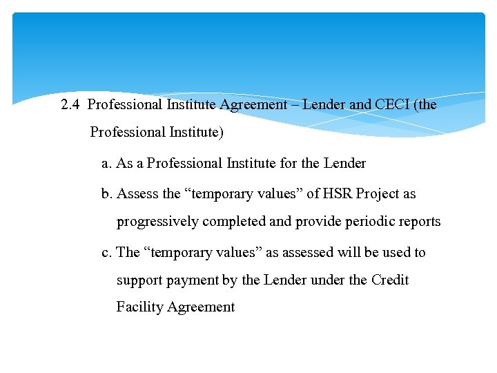 2. 4 Professional Institute Agreement – Lender and CECI (the Professional Institute) a. As