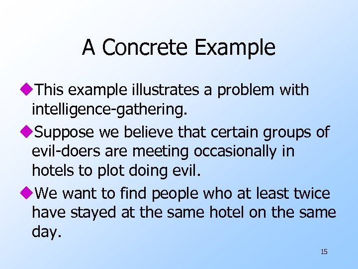 A Concrete Example u. This example illustrates a problem with intelligence-gathering. u. Suppose we