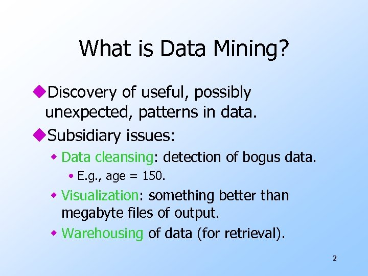 What is Data Mining? u. Discovery of useful, possibly unexpected, patterns in data. u.