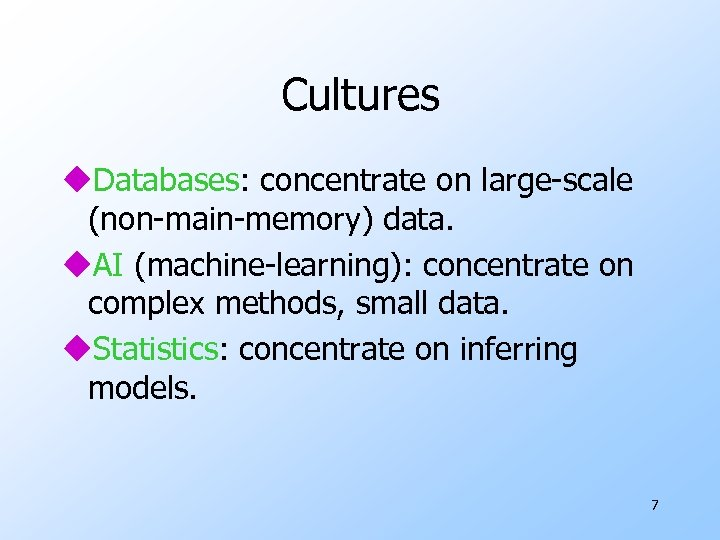 Cultures u. Databases: concentrate on large-scale (non-main-memory) data. u. AI (machine-learning): concentrate on complex