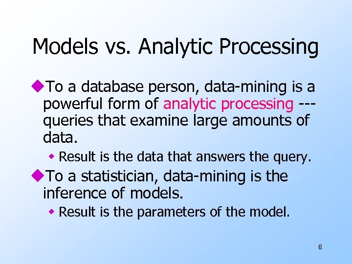 Models vs. Analytic Processing u. To a database person, data-mining is a powerful form