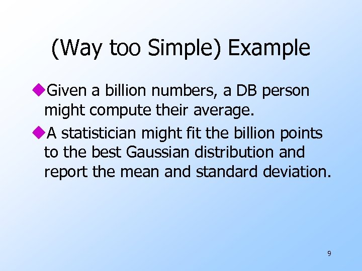 (Way too Simple) Example u. Given a billion numbers, a DB person might compute