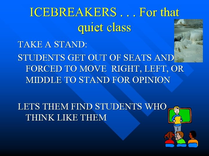 ICEBREAKERS. . . For that quiet class TAKE A STAND: STUDENTS GET OUT OF