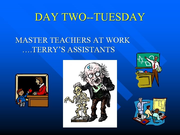 DAY TWO--TUESDAY MASTER TEACHERS AT WORK …. TERRY'S ASSISTANTS