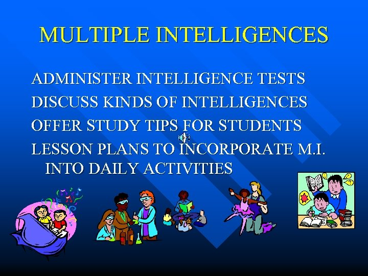 MULTIPLE INTELLIGENCES ADMINISTER INTELLIGENCE TESTS DISCUSS KINDS OF INTELLIGENCES OFFER STUDY TIPS FOR STUDENTS