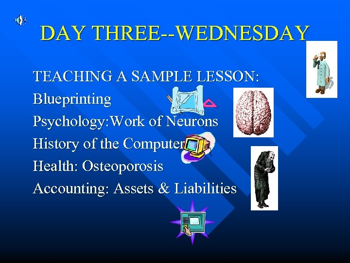 DAY THREE--WEDNESDAY TEACHING A SAMPLE LESSON: Blueprinting Psychology: Work of Neurons History of the