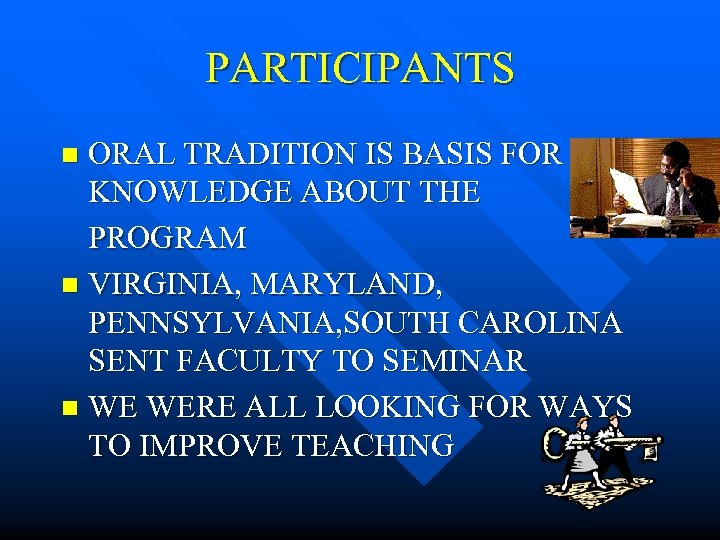 PARTICIPANTS ORAL TRADITION IS BASIS FOR KNOWLEDGE ABOUT THE PROGRAM n VIRGINIA, MARYLAND, PENNSYLVANIA,
