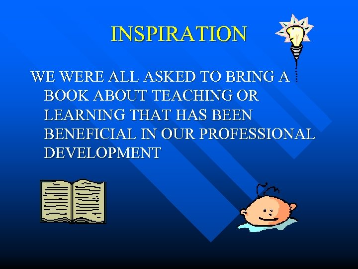 INSPIRATION WE WERE ALL ASKED TO BRING A BOOK ABOUT TEACHING OR LEARNING THAT