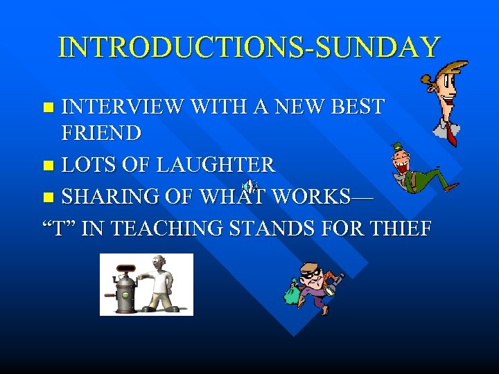 INTRODUCTIONS-SUNDAY INTERVIEW WITH A NEW BEST FRIEND n LOTS OF LAUGHTER n SHARING OF
