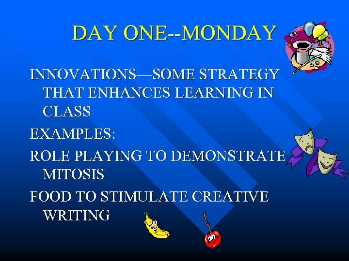 DAY ONE--MONDAY INNOVATIONS—SOME STRATEGY THAT ENHANCES LEARNING IN CLASS EXAMPLES: ROLE PLAYING TO DEMONSTRATE