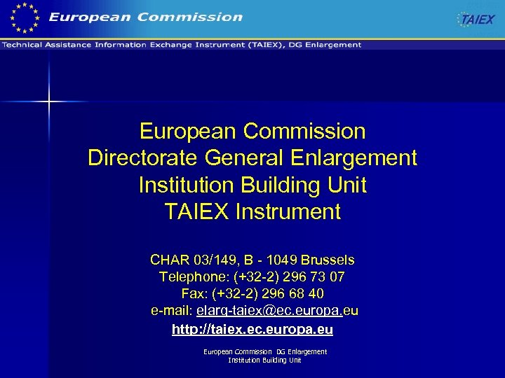 European Commission Directorate General Enlargement Institution Building Unit TAIEX Instrument CHAR 03/149, B -