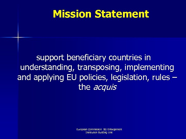 Mission Statement support beneficiary countries in understanding, transposing, implementing and applying EU policies,