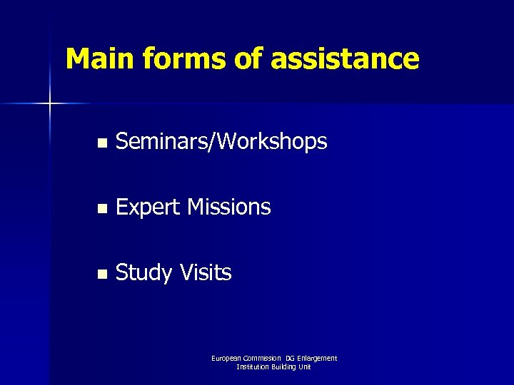 Main forms of assistance n Seminars/Workshops n Expert Missions n Study Visits European Commission
