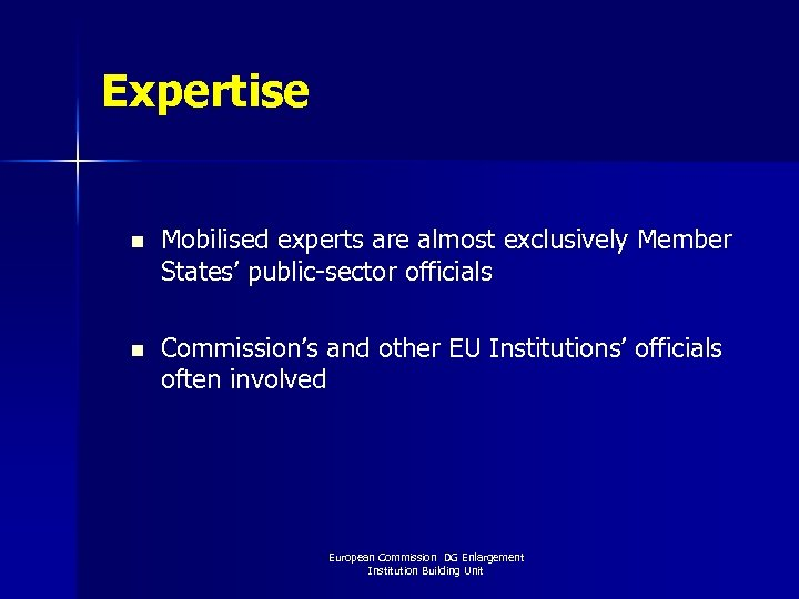 Expertise n Mobilised experts are almost exclusively Member States' public-sector officials n Commission's and