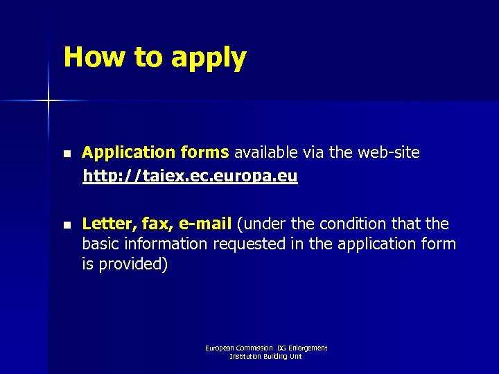 How to apply n Application forms available via the web-site http: //taiex. ec. europa.