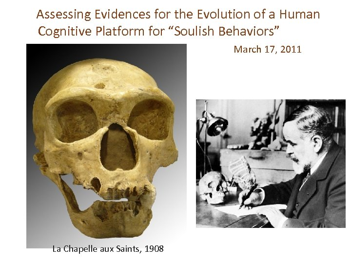 "Assessing Evidences for the Evolution of a Human Cognitive Platform for ""Soulish Behaviors"" March"