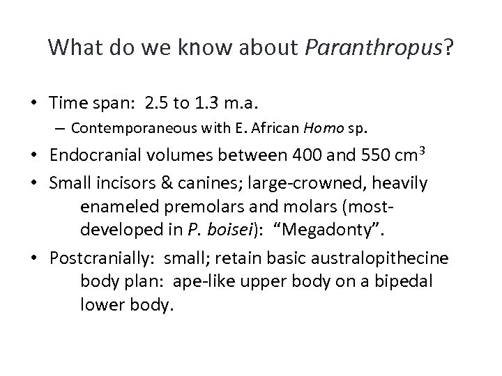 What do we know about Paranthropus? • Time span: 2. 5 to 1. 3