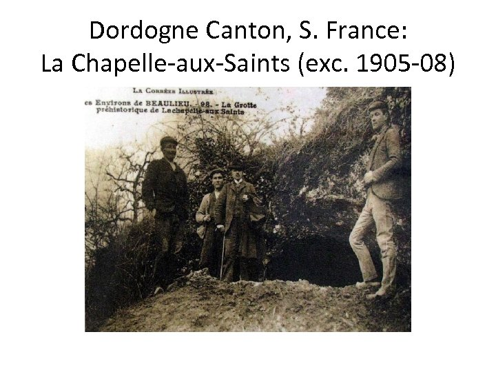 Dordogne Canton, S. France: La Chapelle-aux-Saints (exc. 1905 -08)