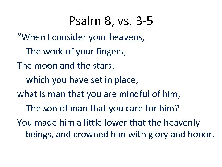 "Psalm 8, vs. 3 -5 ""When I consider your heavens, The work of your"
