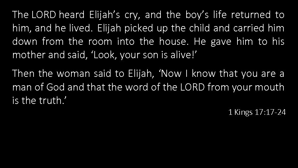 The LORD heard Elijah's cry, and the boy's life returned to him, and he