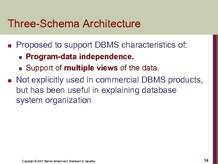 Three-Schema Architecture n Proposed to support DBMS characteristics of: n n n Program-data independence.