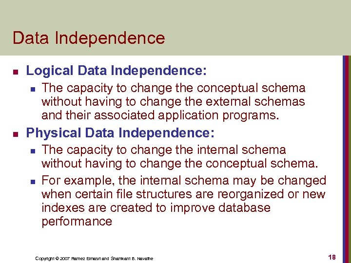 Data Independence n Logical Data Independence: n n The capacity to change the conceptual
