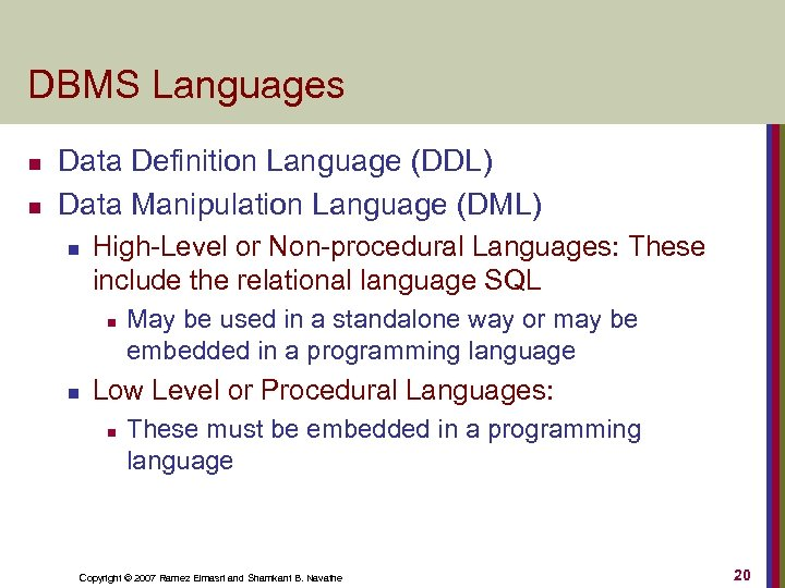 DBMS Languages n n Data Definition Language (DDL) Data Manipulation Language (DML) n High-Level