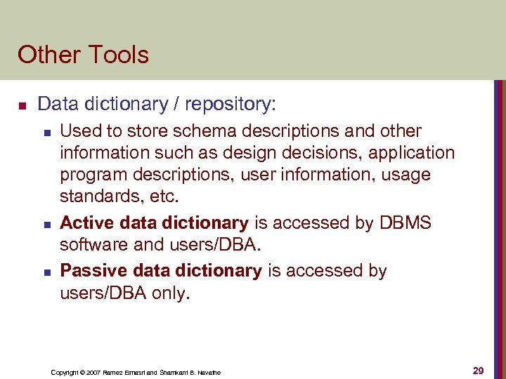 Other Tools n Data dictionary / repository: n n n Used to store schema