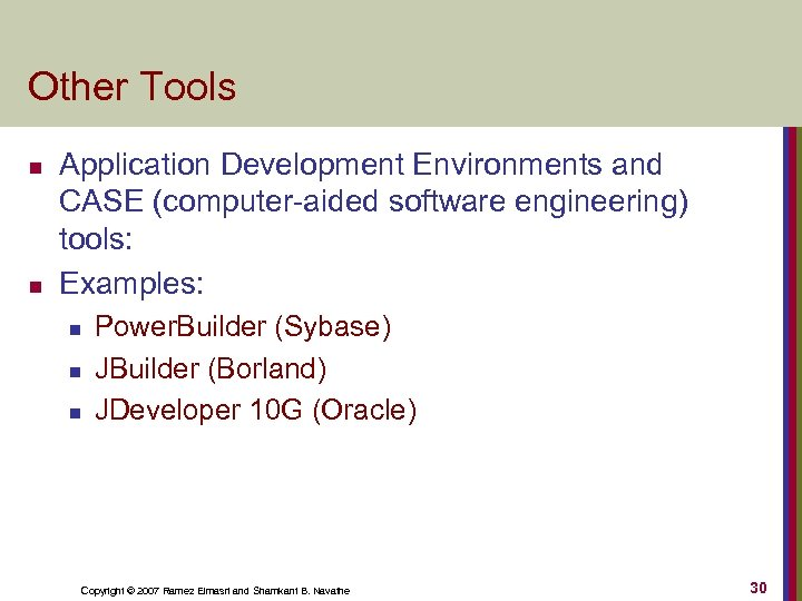 Other Tools n n Application Development Environments and CASE (computer-aided software engineering) tools: Examples:
