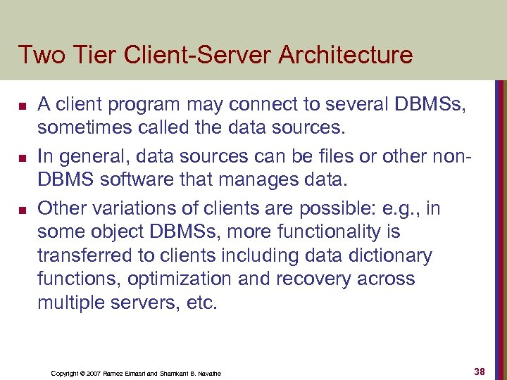 Two Tier Client-Server Architecture n n n A client program may connect to several