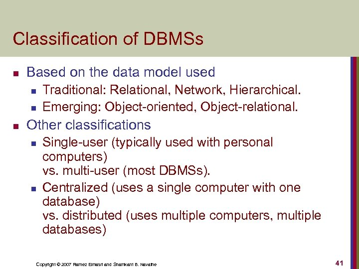Classification of DBMSs n Based on the data model used n n n Traditional: