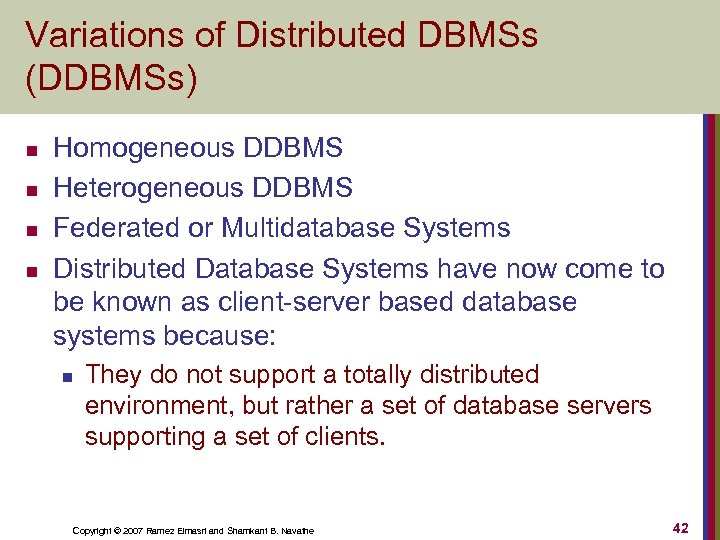 Variations of Distributed DBMSs (DDBMSs) n n Homogeneous DDBMS Heterogeneous DDBMS Federated or Multidatabase