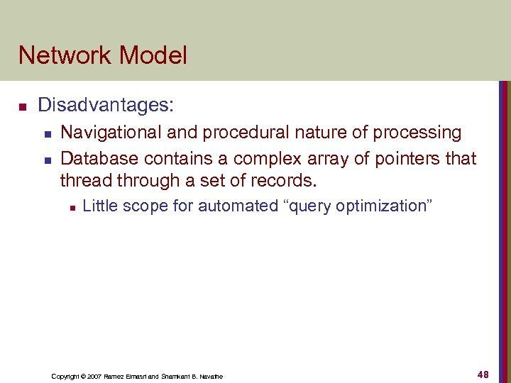 Network Model n Disadvantages: n n Navigational and procedural nature of processing Database contains