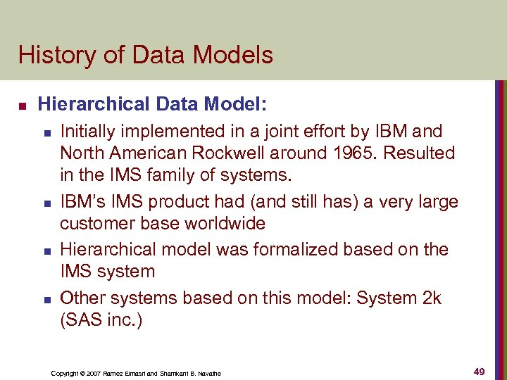 History of Data Models n Hierarchical Data Model: n n Initially implemented in a