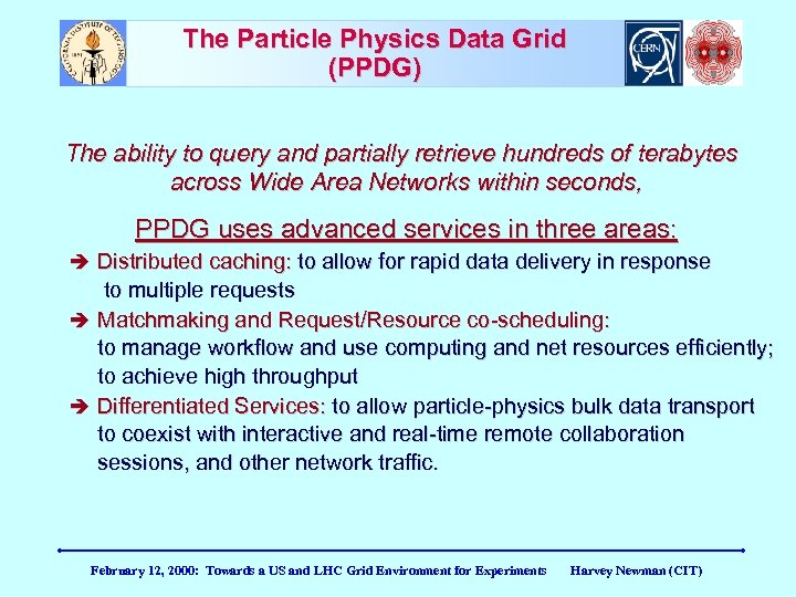 The Particle Physics Data Grid (PPDG) The ability to query and partially retrieve hundreds
