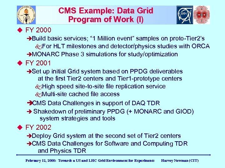 "CMS Example: Data Grid Program of Work (I) FY 2000 Build basic services; """
