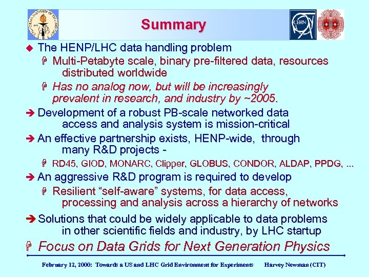 Summary The HENP/LHC data handling problem H Multi-Petabyte scale, binary pre-filtered data, resources distributed